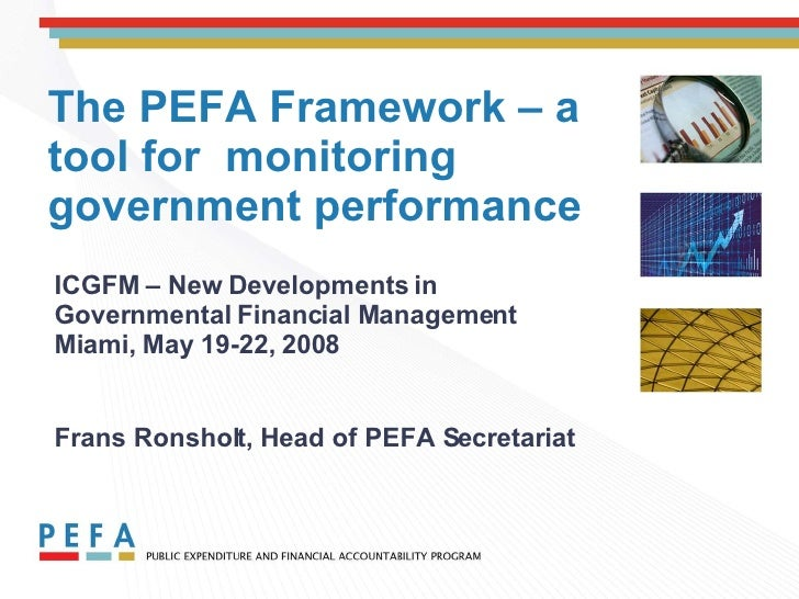 The PEFA Framework – a tool for  monitoring government performance ICGFM – New Developments in Governmental Financial Mana...