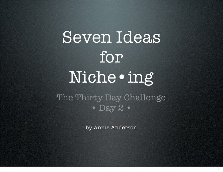 Seven Ideas      for   Niche•ing The Thirty Day Challenge        • Day 2 •        by Annie Anderson                       ...
