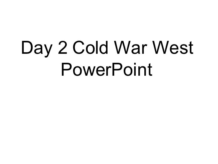 Day 2 Cold War West PowerPoint