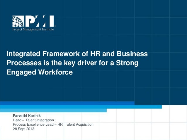 1 Integrated Framework of HR and Business Processes is the key driver for a Strong Engaged Workforce Parvathi Karthik Head...