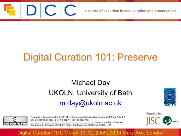 Digital Curation 101: Preserve Michael Day UKOLN, University of Bath [email_address]