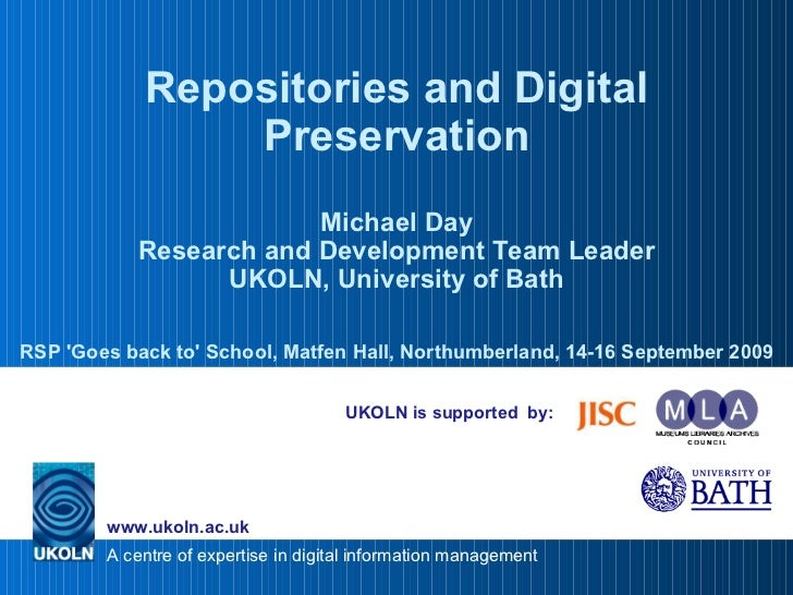 UKOLN is supported  by: Repositories and Digital Preservation Michael Day Research and Development Team Leader UKOLN, Univ...