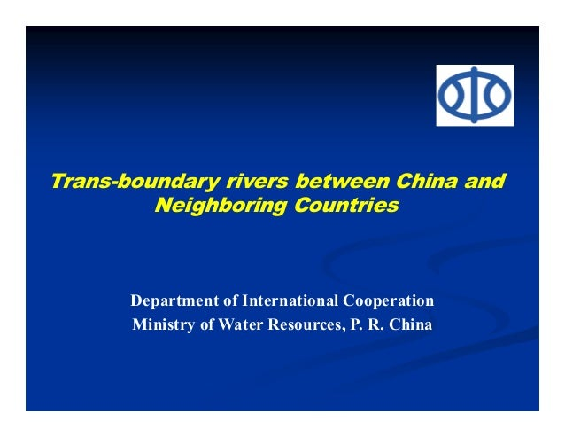 Department of International Cooperation Ministry of Water Resources, P. R. China Trans-boundary rivers between China and N...