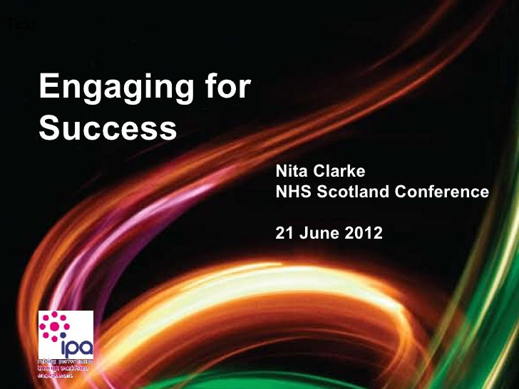 Text       Engaging for       Success                      Nita Clarke                      NHS Scotland Conference       ...
