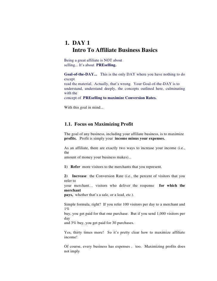 1.  DAY 1<br />     Intro To Affiliate Business Basics<br />Being a great affiliate is NOT about<br />selling... It's abou...