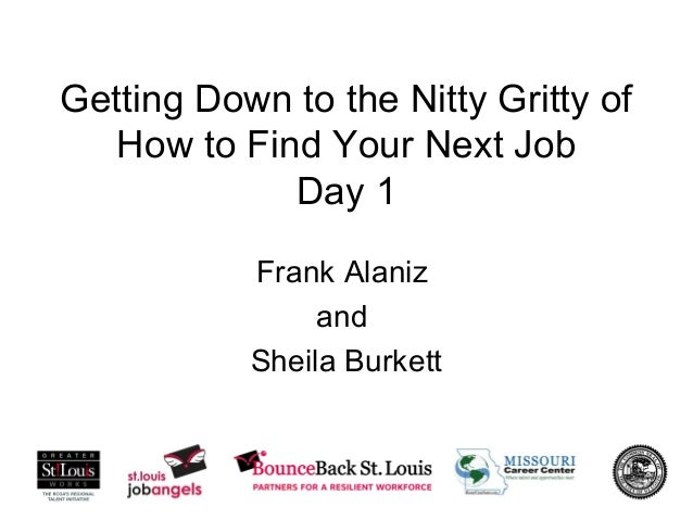 Getting Down to the Nitty Gritty of How to Find Your Next Job Day 1 Frank Alaniz and Sheila Burkett