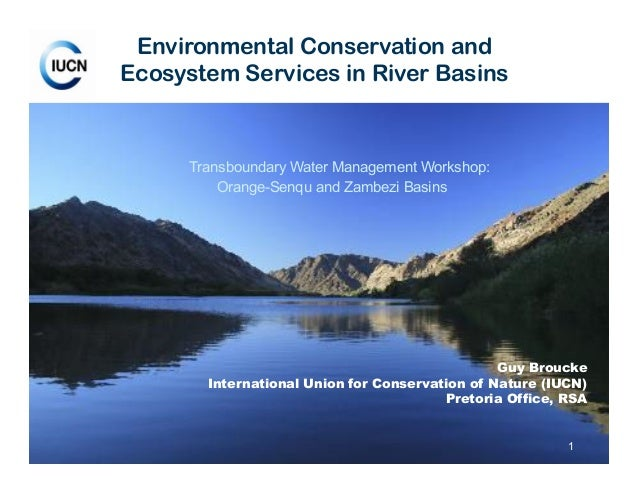 1 Guy Broucke International Union for Conservation of Nature (IUCN) Pretoria Office, RSA Environmental Conservation and Ec...