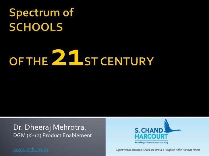 Spectrum of SCHOOLS OF THE 21ST CENTURY<br />Dr. DheerajMehrotra, <br />DGM (K-12) Product Enablement <br />www.sch.co.in<...