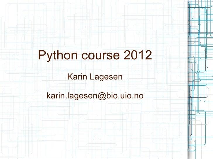 Python course 2012      Karin Lagesen karin.lagesen@bio.uio.no