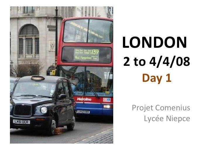 LONDON  2 to 4/4/08 Day 1 Projet Comenius Lycée Niepce
