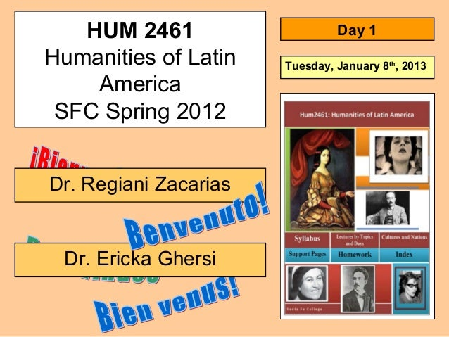 HUM 2461Humanities of LatinAmericaSFC Spring 2012Dr. Ericka GhersiDr. Regiani ZacariasDay 1Tuesday, January 8th, 2013