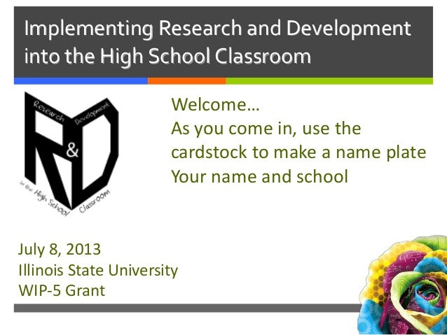 Implementing Research and Development into the High School Classroom Welcome… As you come in, use the cardstock to make a ...