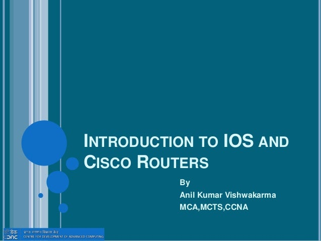 INTRODUCTION TO IOS AND CISCO ROUTERS