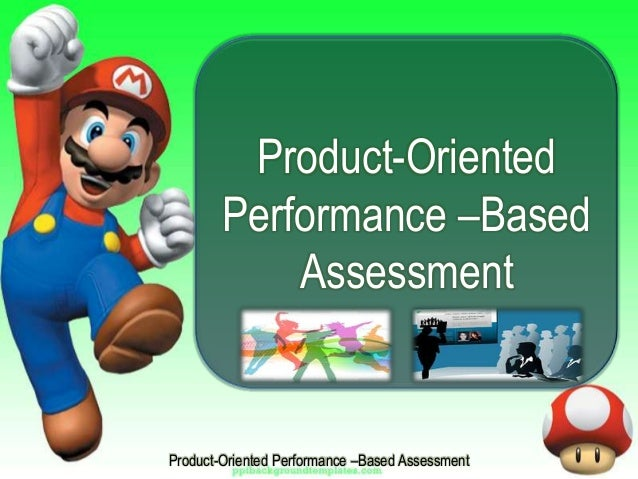 Product-Oriented Performance –Based Assessment Product-Oriented Performance –Based Assessment