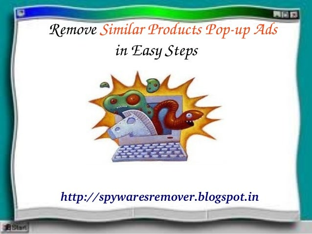 Remove Similar Products Pop­up Ads in Easy Steps http://spywaresremover.blogspot.in
