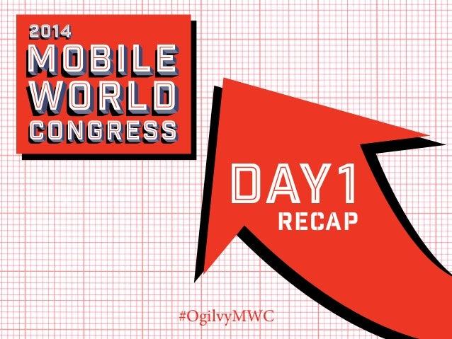 2014  Mobile  world Congress  Day1 Recap #OgilvyMWC