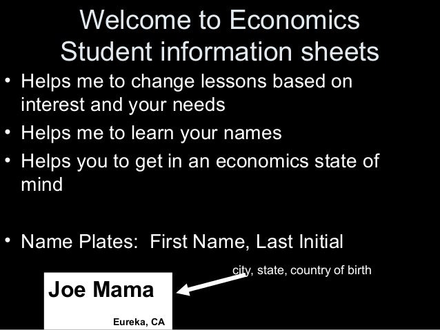Welcome to Economics Student information sheets • Helps me to change lessons based on interest and your needs • Helps me t...