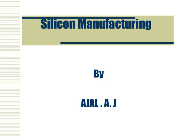 Silicon Manufacturing By AJAL . A. J