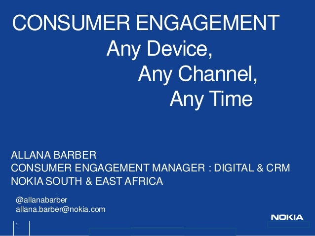 Nokia Internal Use Only ALLANA BARBER CONSUMER ENGAGEMENT MANAGER : DIGITAL & CRM NOKIA SOUTH & EAST AFRICA CONSUMER ENGAG...
