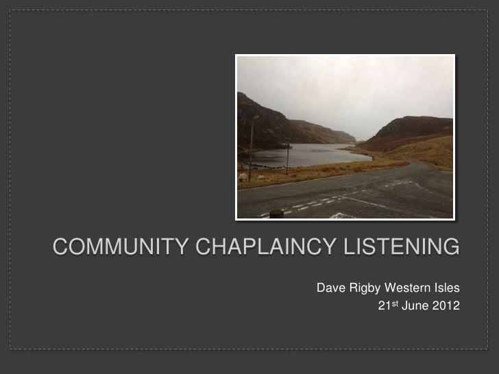 COMMUNITY CHAPLAINCY LISTENING                   Dave Rigby Western Isles                             21st June 2012