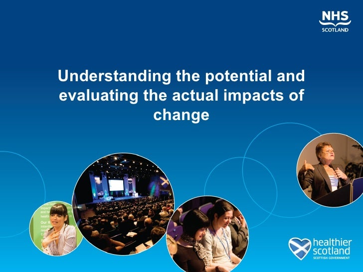 Understanding the potential andevaluating the actual impacts of            change