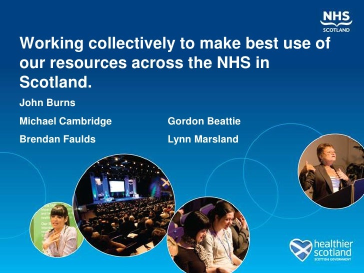 Working collectively to make best use ofour resources across the NHS inScotland.John BurnsMichael Cambridge   Gordon Beatt...