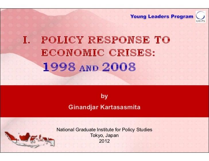 POLICY RESPONSE TO ECONOMIC CRISES: 1998 AND 2008
