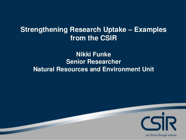 Strengthening Research Uptake – Examples from the CSIR Nikki Funke Senior Researcher Natural Resources and Environment Unit