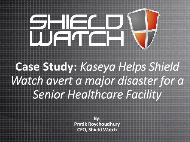 Case Study: Kaseya Helps Shield Watch avert a major disaster for a Senior Healthcare Facility By: Pratik Roychoudhury CEO,...
