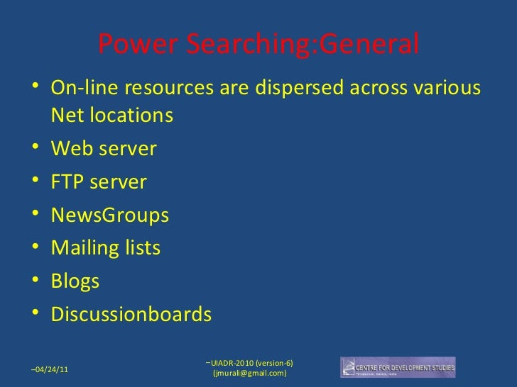 Power Searching:General <ul><li>On-line resources are dispersed across various Net locations </li></ul><ul><li>Web server ...