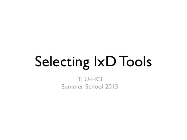 Selecting IxD Tools TLU-HCI Summer School 2013