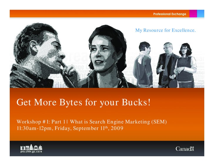 My Resource for Excellence.     Get More Bytes for your Bucks! Workshop #1: Part 1 | What is Search Engine Marketing (SEM)...