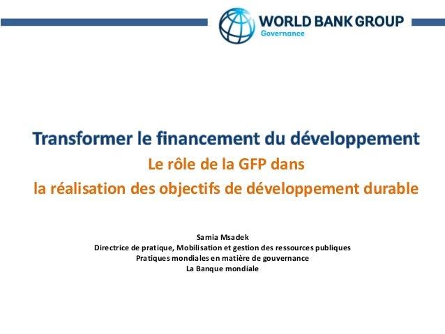Acronyms Le rôle de la GFP dans la réalisation des objectifs de développement durable Samia Msadek Directrice de pratique,...