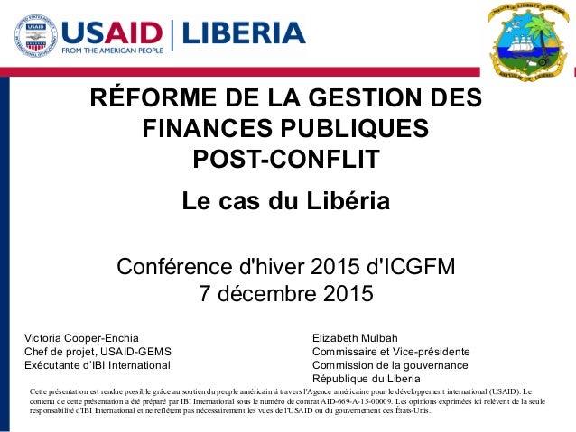RÉFORME DE LA GESTION DES FINANCES PUBLIQUES POST-CONFLIT Le cas du Libéria Conférence d'hiver 2015 d'ICGFM 7 décembre 201...