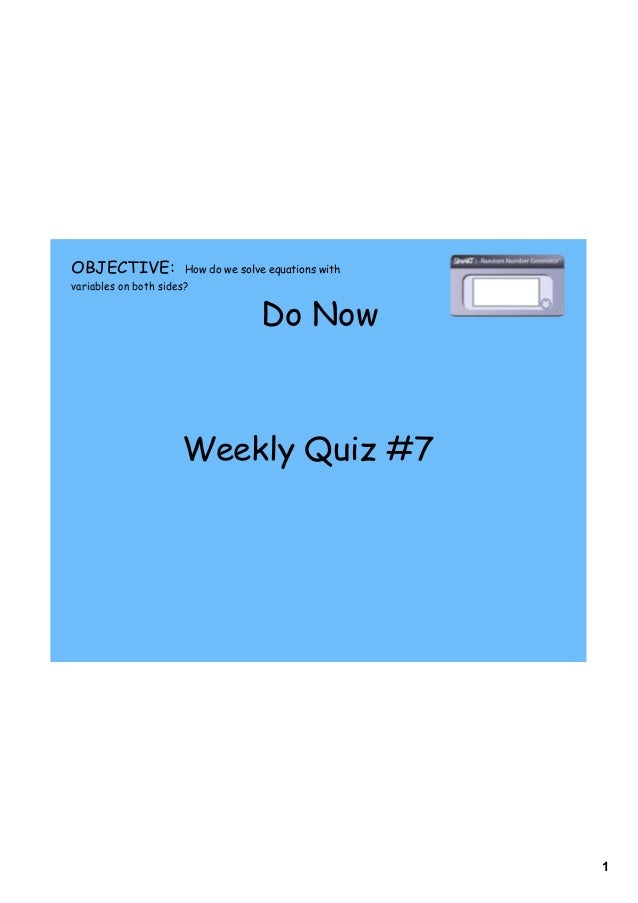 1 Do Now OBJECTIVE: How do we solve equations with variables on both sides? Weekly Quiz #7