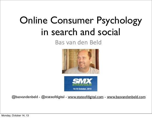 Online Consumer Psychology in search and social Bas	   van	   den	   Beld  @basvandenbeld - @stateofdigital - www.stateofd...