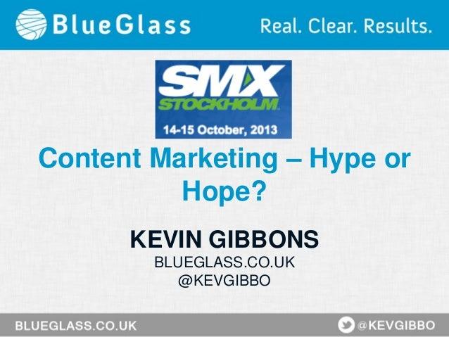 Content Marketing – Hype or Hope? KEVIN GIBBONS BLUEGLASS.CO.UK @KEVGIBBO