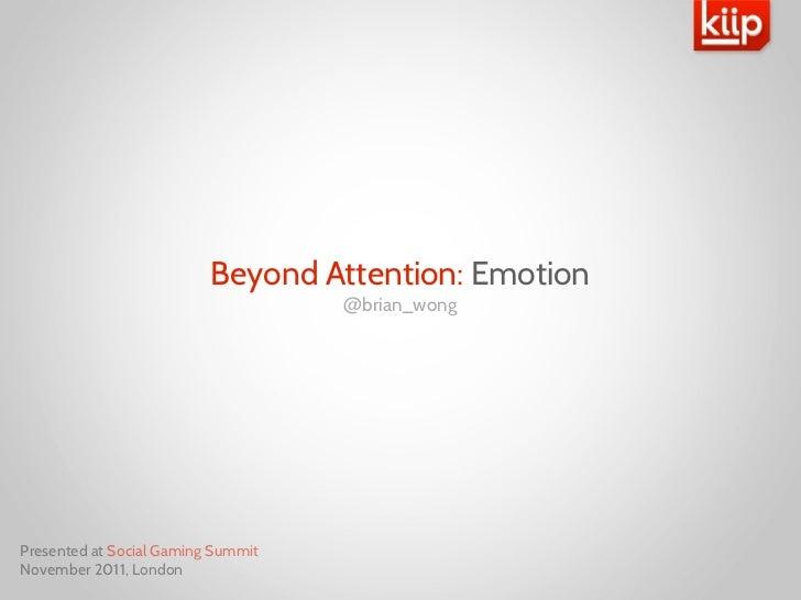 Beyond Attention: Emotion                                    @brian_wongPresented at Social Gaming SummitNovember 2011, Lo...
