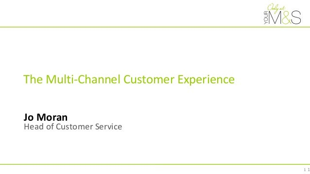 1 The Multi-Channel Customer Experience Jo Moran Head of Customer Service 1