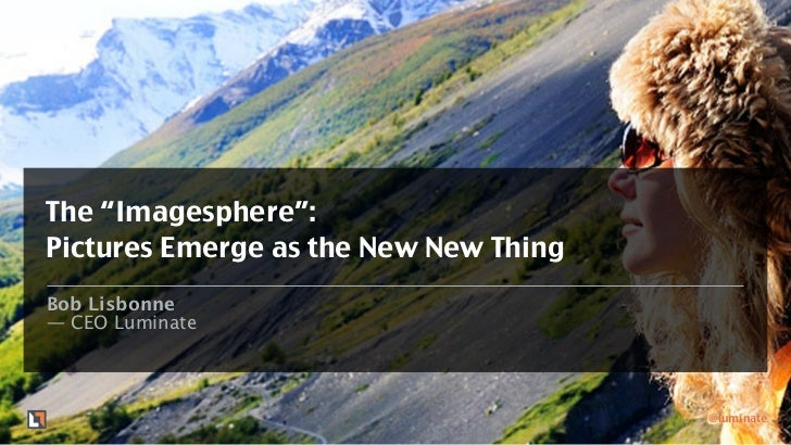 "The ""Imagesphere"":Pictures Emerge as the New New ThingBob Lisbonne— CEO Luminate                                       @lu..."