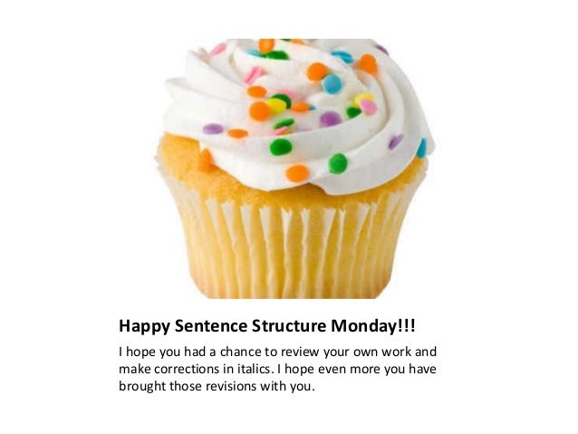 Happy Sentence Structure Monday!!! I hope you had a chance to review your own work and make corrections in italics. I hope...