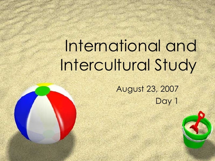 International and Intercultural Study August 23, 2007 Day 1