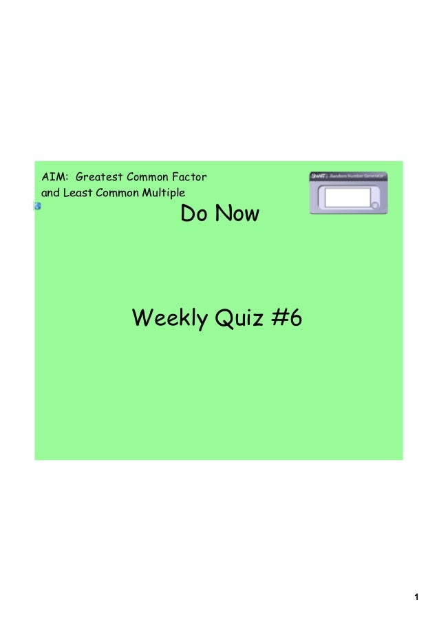 1 Do Now AIM: Greatest Common Factor and Least Common Multiple Weekly Quiz #6