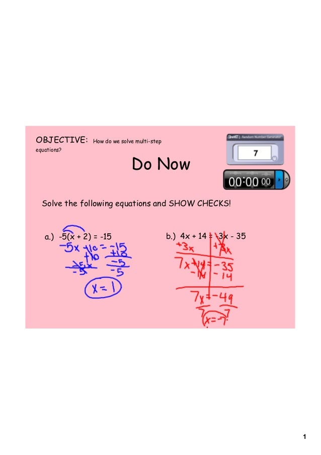 1 Do Now OBJECTIVE: How do we solve multi-step equations? Solve the following equations and SHOW CHECKS! a.) -5(x + 2) = -...
