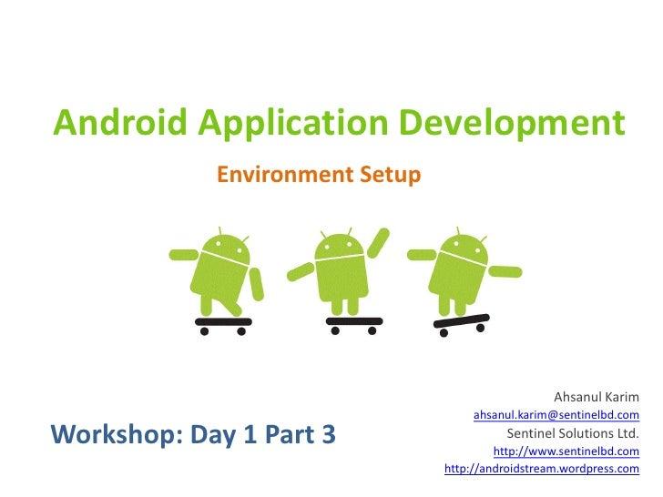 Android Application Development            Environment Setup                                                   Ahsanul Kar...