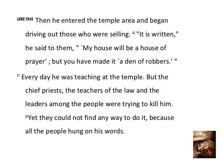 """LUKE 19:45             Then he entered the temple area and began      driving out those who were selling. 46 """"It is writte..."""