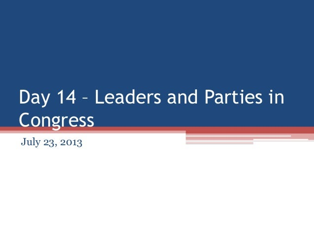 Day 14 – Leaders and Parties in Congress July 23, 2013
