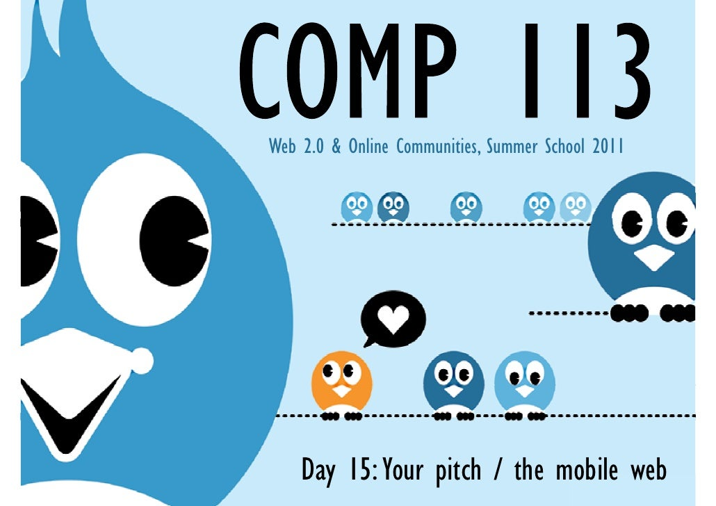 Web 2.0 & Online Communities, Summer School 2011    Day 15: Your pitch / the mobile web