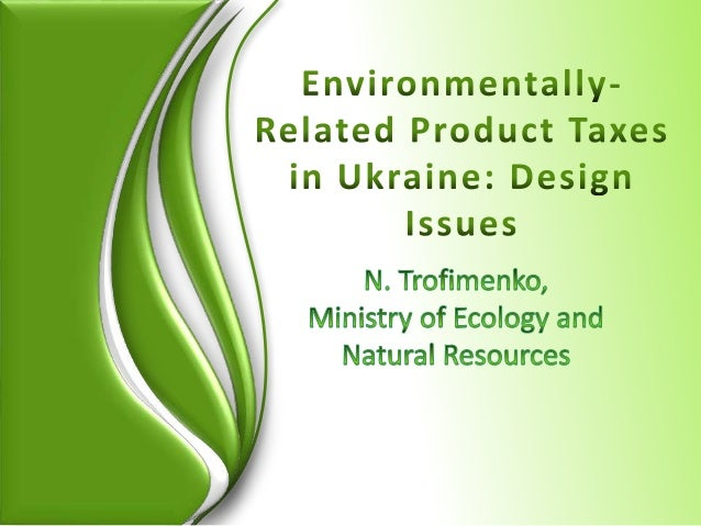 Legal framework • Tax Code of Ukraine, Environmental Tax Section. Took effect on 1 January 2011