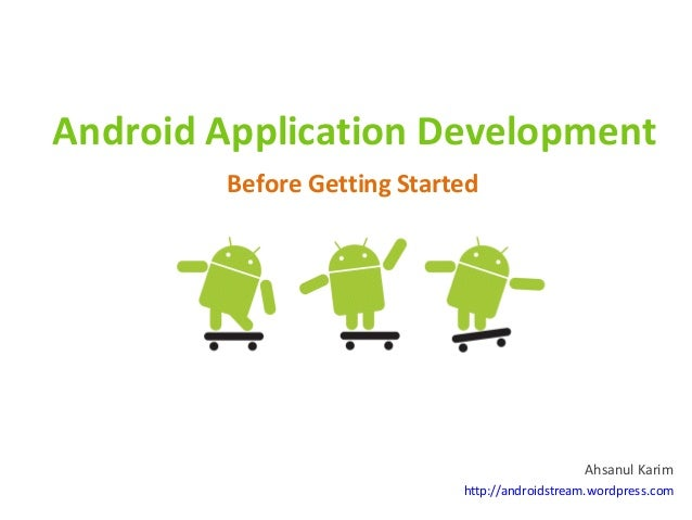 Android Application Development        Before Getting Started                                               Ahsanul Karim ...